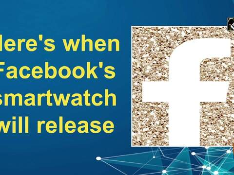 Here's when Facebook's smartwatch will release