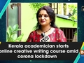 Kerala academician starts online creative writing course amid corona lockdown