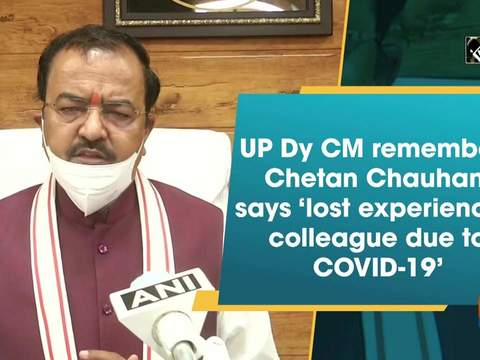 UP Dy CM remembers Chetan Chauhan, says 'lost experienced colleague due to COVID-19'