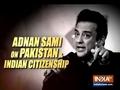 भारतीय नागरिकता और पाकिस्तान को लेकर बोले अदनान सामी