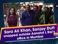 Sara Ali Khan, Sanjay Dutt snapped outside Aanand L Rai's office in Mumbai