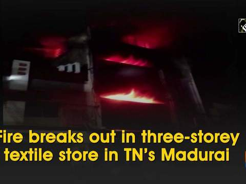 Fire breaks out in three-storey textile store in TN's Madurai