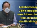Lakshadweep, J-K's Budgam now tuberculosis free, informs Health Minister