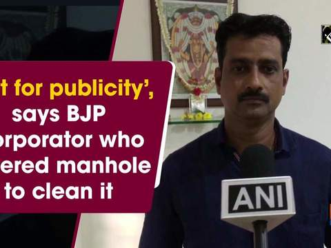 'Not for publicity', says BJP Corporator who entered manhole to clean it