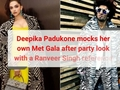 Deepika Padukone mocks her own Met Gala after party look with a Ranveer Singh reference!