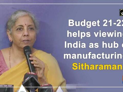 Budget 21-22 helps viewing India as hub of manufacturing: Sitharaman