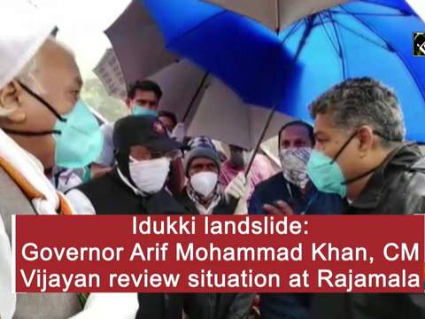 Idukki landslide: Governor Arif Mohammad Khan, CM Vijayan review situation at Rajamala