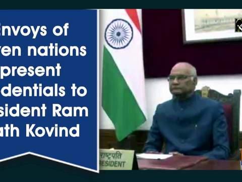 Envoys of seven nations present credentials to President Ram Nath Kovind