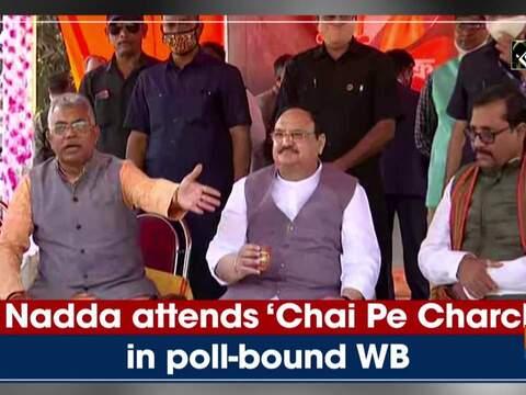 JP Nadda attends 'Chai Pe Charcha' in poll-bound WB