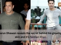 Varun Dhawan reveals the secret behind his glowing skin and it's Salman Khan