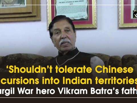 'Shouldn't tolerate Chinese incursions into Indian territories': Kargil War hero Vikram Batra's father