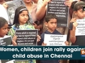 Women, children join rally against child abuse in Chennai