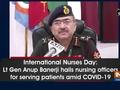 International Nurses Day: Lt Gen Anup Banerji hails nursing officers for serving patients amid COVID-19