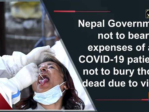 Nepal Government not to bear expenses of all COVID-19 patients, not to bury those dead due to virus