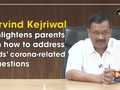 Arvind Kejriwal enlightens parents on how to address kids' corona-related questions