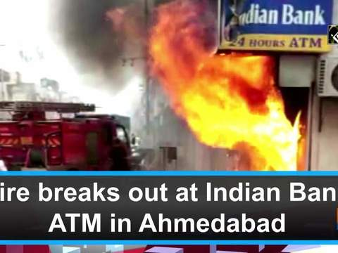 Fire breaks out at Indian Bank ATM in Ahmedabad