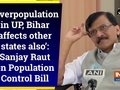 'Overpopulation in UP, Bihar affects other states also': Sanjay Raut on Population Control Bill