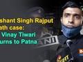 Sushant Singh Rajput death case: SP Vinay Tiwari returns to Patna