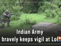 Indian Army bravely keeps vigil at LoC