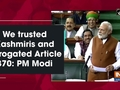 We trusted Kashmiris and abrogated Article 370: PM Modi