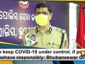 Can keep COVID-19 under control, if people behave responsibly: Bhubaneswar CP