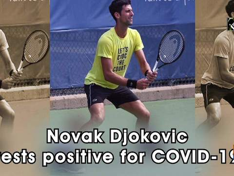 Novak Djokovic tests positive for COVID-19