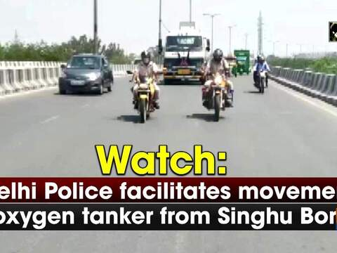 Watch: Delhi Police facilitates movement of oxygen tanker from Singhu Border