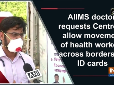 AIIMS doctor requests Centre to allow movement of health workers across borders on ID cards