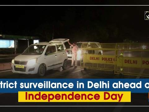 Strict surveillance in Delhi ahead of Independence Day