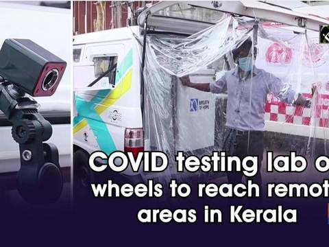 COVID testing lab on wheels to reach remote areas in Kerala