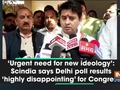 'Urgent need for new ideology': Scindia says Delhi poll results 'highly disappointing' for Congress