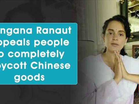Kangana Ranaut appeals people to completely boycott Chinese goods