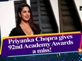 Priyanka Chopra gives 92nd Academy Awards a miss!