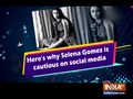 Here's why Selena Gomez is cautious on social media