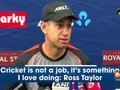Cricket is not a job, it's something I love doing: Ross Taylor