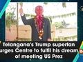 Telangana's Trump superfan urges Centre to fulfil his dream of meeting US Prez