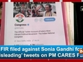 FIR filed against Sonia Gandhi for 'misleading' tweets on PM CARES Fund