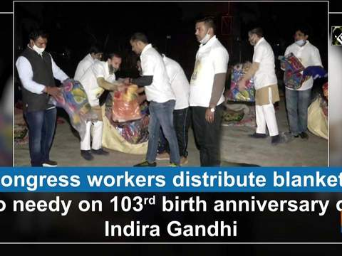 Congress workers distribute blankets to needy on 103rd birth anniversary of Indira Gandhi