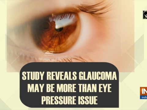 Study reveals Glaucoma may be more than eye pressure issue