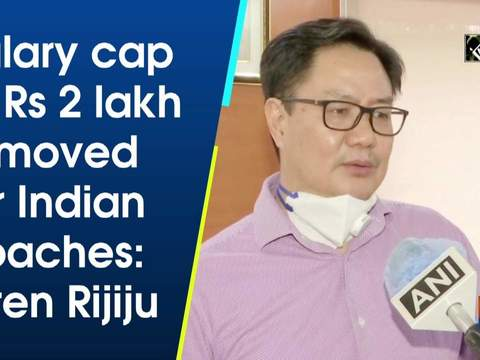 Salary cap of Rs 2 lakh removed for Indian coaches: Kiren Rijiju