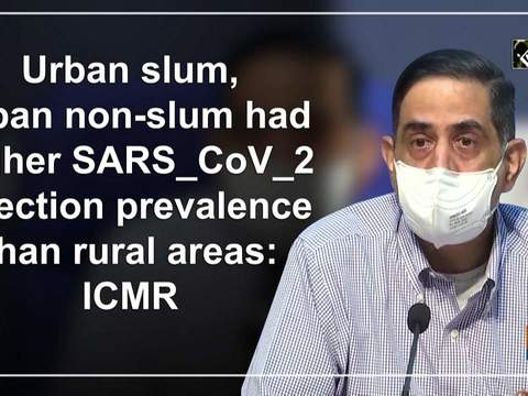 Urban slum, urban non-slum had higher SARS_CoV_2 infection prevalence than rural areas: ICMR