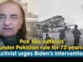 PoK has suffered under Pakistan rule for 73 years: activist urges Biden's intervention