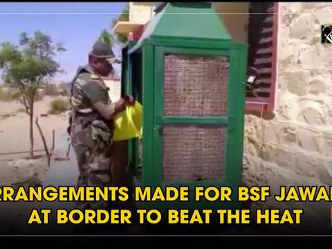 Arrangements made for BSF jawans at border to beat the heat