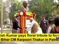 Nitish Kumar pays floral tribute to former Bihar CM Karpoori Thakur in Patna
