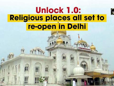 Unlock 1.0: Religious places all set to re-open in Delhi