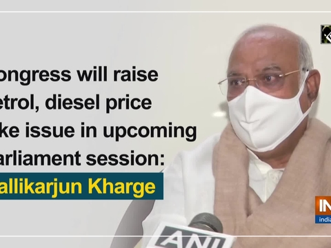 Congress will raise petrol, diesel price hike issue in upcoming Parliament session: Mallikarjun Kharge