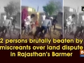 2 persons brutally beaten by miscreants over land dispute in Rajasthan's Barmer