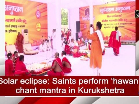 Solar eclipse: Saints perform 'hawan', chant mantra in Kurukshetra