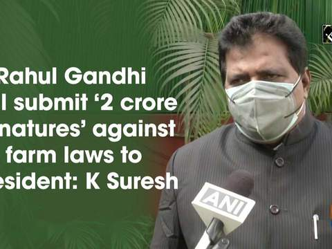 Rahul Gandhi will submit '2 crore signatures' against farm laws to President: K Suresh