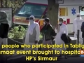 18 people who participated in Tablighi Jamaat event brought to hospital in HP's Sirmaur